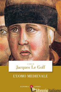 UOMO MEDIEVALE (L') - LE GOFF J. (CUR.)
