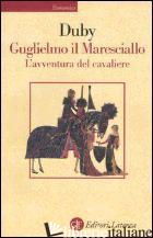 GUGLIELMO IL MARESCIALLO. L'AVVENTURA DEL CAVALIERE - DUBY GEORGES