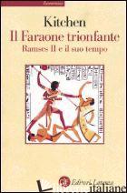 FARAONE TRIONFANTE. RAMSES II E IL SUO TEMPO (IL) - KITCHEN KENNETH A.