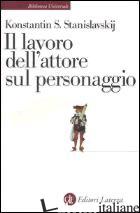 LAVORO DELL'ATTORE SUL PERSONAGGIO (IL) - STANISLAVSKIJ KONSTANTIN S.; MALCOVATI F. (CUR.)