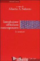 INTRODUZIONE ALL'ITALIANO CONTEMPORANEO. VOL. 1: LE STRUTTURE - SOBRERO A. (CUR.)