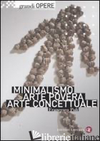 MINIMALISMO, ARTE POVERA, ARTE CONCETTUALE. EDIZ. ILLUSTRATA - POLI FRANCESCO