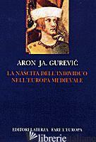 NASCITA DELL'INDIVIDUO NELL'EUROPA MEDIEVALE (LA) - GUREVIC ARON; CASTELLI C. (CUR.)