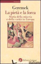 PIETA' E LA FORCA. STORIA DELLA MISERIA E DELLA CARITA' IN EUROPA (LA) - GEREMEK BRONISLAW