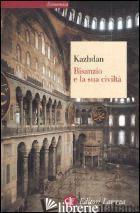 BISANZIO E LA SUA CIVILTA' - KAZHDAN ALEXANDER P.