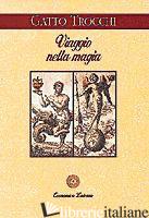 VIAGGIO NELLA MAGIA. LA CULTURA ESOTERICA NELL'ITALIA DI OGGI - GATTO TROCCHI CECILIA