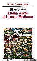 ITALIA RURALE DEL BASSO MEDIOEVO (L') - CHERUBINI GIOVANNI