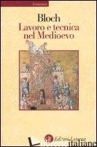 LAVORO E TECNICA NEL MEDIOEVO - BLOCH MARC