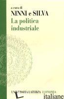 POLITICA INDUSTRIALE. TEORIE ED ESPERIENZE (LA) - NINNI A. (CUR.); SILVA F. (CUR.)