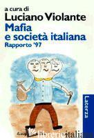 MAFIA E SOCIETA' ITALIANA. RAPPORTO '97 - VIOLANTE L. (CUR.)