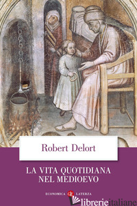 VITA QUOTIDIANA NEL MEDIOEVO (LA) - DELORT ROBERT