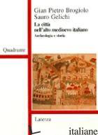 CITTA' NELL'ALTO MEDIOEVO ITALIANO (LA) - BROGIOLO GIAN PIETRO; GELICHI SAURO