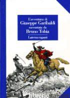 AVVENTURA DI GIUSEPPE GARIBALDI RACCONTATA DA BRUNO TOBIA (L') - TOBIA BRUNO