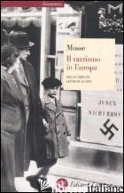 RAZZISMO IN EUROPA. DALLE ORIGINI ALL'OLOCAUSTO (IL) - MOSSE GEORGE L.