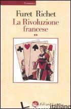 RIVOLUZIONE FRANCESE (LA). VOL. 2 - FURET FRANCOIS; RICHET DENIS