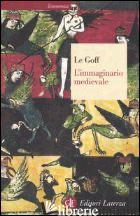 IMMAGINARIO MEDIEVALE (L') - LE GOFF JACQUES