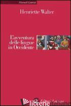 AVVENTURA DELLE LINGUE IN OCCIDENTE (L') - WALTER HENRIETTE
