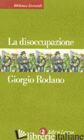 DISOCCUPAZIONE (LA) - RODANO GIORGIO