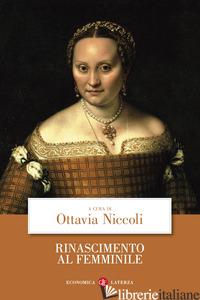 RINASCIMENTO AL FEMMINILE - NICCOLI O. (CUR.)