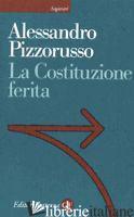 COSTITUZIONE FERITA (LA) - PIZZORUSSO ALESSANDRO