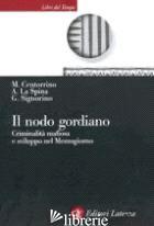 NODO GORDIANO. CRIMINALITA' MAFIOSA E SVILUPPO NEL MEZZOGIORNO (IL) - CENTORRINO MARIO; LA SPINA ANTONIO; SIGNORINO GUIDO