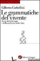 GRAMMATICHE DEL VIVENTE. STORIA DELLA BIOLOGIA MOLECOLARE (LE) - CORBELLINI GILBERTO