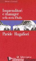 IMPRENDITORI E MANAGER NELLA STORIA D'ITALIA - RUGAFIORI PARIDE