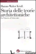 STORIA DELLE TEORIE ARCHITETTONICHE DA VITRUVIO AL SETTECENTO - KRUFT HANNO-WALTER
