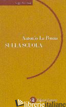 SULLA SCUOLA - LA PENNA ANTONIO