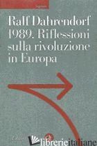 1989. RIFLESSIONI SULLA RIVOLUZIONE IN EUROPA. LETTERA IMMAGINARIA A UN AMICO DI - DAHRENDORF RALF