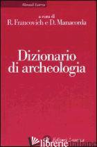 DIZIONARIO DI ARCHEOLOGIA. TEMI, CONCETTI E METODI - FRANCOVICH R. (CUR.); MANACORDA D. (CUR.)