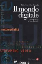 MONDO DIGITALE. INTRODUZIONE AI NUOVI MEDIA (IL) - CIOTTI FABIO; RONCAGLIA GINO