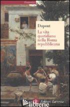 VITA QUOTIDIANA NELLA ROMA REPUBBLICANA (LA) - DUPONT FLORENCE