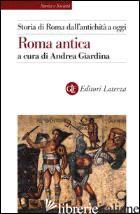 STORIA DI ROMA DALL'ANTICHITA' A OGGI. ROMA ANTICA - GIARDINA A. (CUR.)