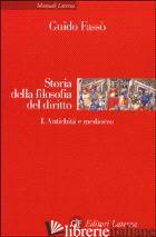 STORIA DELLA FILOSOFIA DEL DIRITTO. VOL. 1: ANTICHITA' E MEDIOEVO - FASSO' GUIDO; FARALLI C. (CUR.)