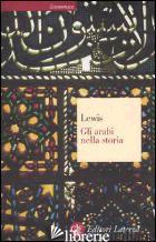 ARABI NELLA STORIA (GLI) - LEWIS BERNARD