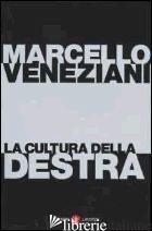 CULTURA DELLA DESTRA (LA) - VENEZIANI MARCELLO