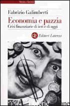 ECONOMIA E PAZZIA. CRISI FINANZIARIE DI IERI E DI OGGI - GALIMBERTI FABRIZIO