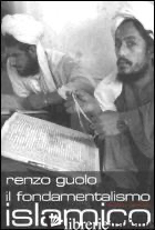 FONDAMENTALISMO ISLAMICO (IL) - GUOLO RENZO