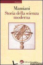 STORIA DELLA SCIENZA MODERNA - MAMIANI MAURIZIO
