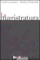 MAGISTRATURA NELLE DEMOCRAZIE CONTEMPORANEE (LA) - GUARNIERI CARLO; PEDERZOLI PATRIZIA