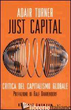 JUST CAPITAL. CRITICA DEL CAPITALISMO GLOBALE - TURNER ADAIR