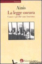 LEGGE OSCURA. COME E PERCHE' NON FUNZIONA (LA) - AINIS MICHELE