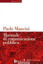 MANUALE DI COMUNICAZIONE PUBBLICA - MANCINI PAOLO