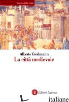 CITTA' MEDIEVALE (LA) - GROHMANN ALBERTO