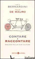 CONTARE E RACCONTARE. DIALOGO SULLE DUE CULTURE - BERNARDINI CARLO; DE MAURO TULLIO