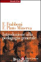 INTRODUZIONE ALLA PEDAGOGIA GENERALE - FRABBONI FRANCO; PINTO MINERVA FRANCA