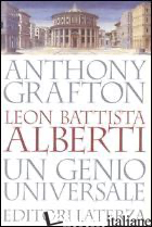 LEON BATTISTA ALBERTI. UN GENIO UNIVERSALE - GRAFTON ANTHONY