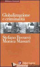 GLOBALIZZAZIONE E CRIMINALITA' - BECUCCI STEFANO; MASSARI MONICA