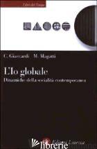 IO GLOBALE. DINAMICHE DELLA SOCIALITA' CONTEMPORANEA (L') - GIACCARDI CHIARA; MAGATTI MAURO